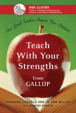 Teach With Your Strengths: How Great Teachers Inspire Their Students