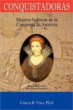 Conquistadoras:  Mujeres Heroicas de La Conquista de America (Spanish Edition)