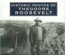 Historic Photos of Theodore Roosevelt