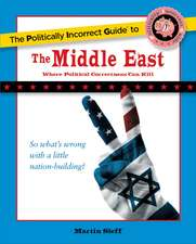 The Politically Incorrect Guide to the Middle East:  Where Political Correctness Can Kill