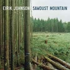 Eirik Johnson:  Sawdust Mountain