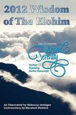 2012 Wisdom of the Elohim:  The Complete Virtual Serenity 12-Part Teaching Series Transcript