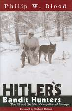 Hitler's Bandit Hunters: The SS and the Nazi Occupation of Europe