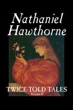 Twice-Told Tales, Volume II by Nathaniel Hawthorne, Fiction, Classics:  Together with the Annual Report of the Council of Economic Advisers