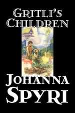 Gritli's Children by Johanna Spyri, Fiction, Family