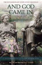 And God Came in:  The Extraordinary Story of Joy Davidman; Her Life and Marriage to C.S. Lewis