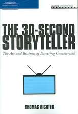 The 30-Second Storyteller:  The Art and Business of Directing Commercials