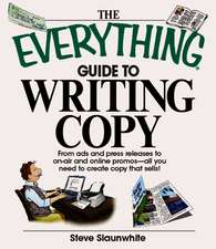The Everything Guide to Writing Copy:  From Ads and Press Release to On-Air and Online Promos--All You Need to Create Copy That Sells!