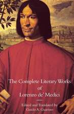 The Complete Literary Works of Lorenzo de' Medici, the Magnificent:  Essays in Honor of Sarah Blake McHam