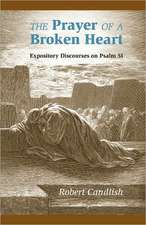 The Prayer of a Broken Heart:  Expository Discourses on Psalm 51