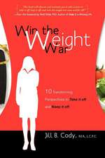 Win the Weight War:  10 Transforming Perspectives to Take It Off and Keep It Off