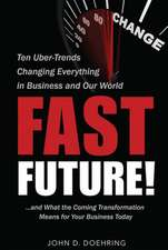 Fast Future!:  Ten Uber-Trends Changing Everythingin Business and Our World