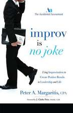 Improv Is No Joke:  Using Improvisation to Create Positive Results in Leadership and Life
