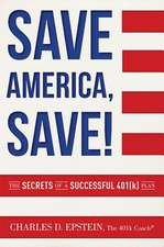 Save America, Save!:  The Secrets of a Successful 401(k) Plan