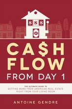 Cash Flow from Day 1:  The Ultimate Guide to Getting More from American Real Estate Right from Your Living Room