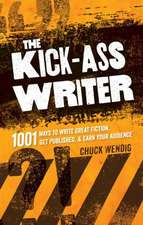 The Kick-Ass Writer:  1001 Ways to Write Great Fiction, Get Published & Earn Your Audience