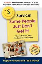 "Service! Some People Just Don't Get It!:  A Simple and Powerful Plan for Creating ""Magnetic"" Customer Service!"