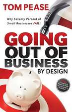 Going Out of Business by Design:  Why Seventy Percent of Small Businesses Fail