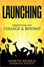 Launching: Parenting Your Child to College and Beyond