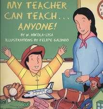My Teacher Can Teach...anyone!