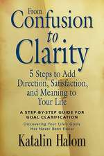 From Confusion to Clarity:  5 Steps to Add Direction, Satisfaction, and Meaning to Your Life