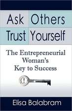 Ask Others, Trust Yourself:  The Entrepreneurial Woman's Key to Success