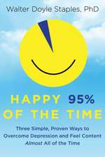 Happy 95% of the Time:  Three Simple, Proven Ways to Overcome Depression and Feel Content Almost All of the Time