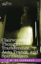 Clairvoyance, Thought Transference, Auto Trance, and Spiritualism