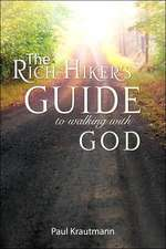 The Rich Hiker's Guide to Walking with God:  Studies in the Lifestyle of Faith