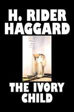 The Ivory Child by H. Rider Haggard, Fiction, Fantasy, Historical, Action & Adventure, Fairy Tales, Folk Tales, Legends & Mythology:  From the First 10 Years of 32 Poems Magazine