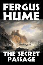 The Secret Passage by Fergus Hume, Fiction, Mystery & Detective, Action & Adventure:  From the First 10 Years of 32 Poems Magazine