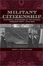 Militant Citizenship:  Rhetorical Strategies of the National Woman's Party, 1913-1920