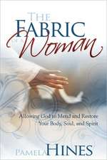 The Fabric of a Woman:  Investing in You--Body, Soul, and Spirit