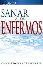 Como Sanar A los Enfermos = Hot to Heal the Sick
