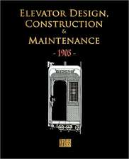 Elevator Design, Construction and Maintenance - 1905