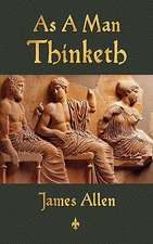 As a Man Thinketh:  His Parables and Poems
