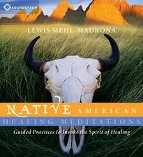 Native American Healing Meditations:  Guided Practices to Invoke the Spirit of Healing