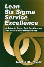 Lean Six Sigma Service Excellence:  A Guide to Green Belt Certification and Bottom Line Improvement