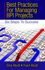 Best Practices for Managing BPI Projects:  Six Steps to Success
