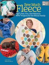 Sew Much Fleece:  20 Fast, Fun, and Fabulous Projects for the Whole Family