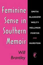 Feminine Sense in Southern Memoir:  Smith, Glasgow, Welty, Hellman, Porter, and Hurston
