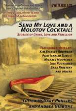 Send My Love And A Molotov Cocktail: Stories of Crime, Love and Rebellion