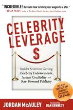 Celebrity Leverage:  Insider Secrets to Getting Celebrity Endorsements, Instant Credibility and Star-Powered Publicity, or How to Make Your