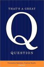 That's a Great Question: Provocative Questions. Practical Results.