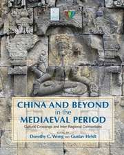 China and Beyond in the Mediaeval Period:  Cultural Crossings and Inter-Regional Connections