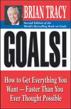 Goals!: How to Get Everything You Want - Faster Than You Ever Thought Possible: How to Get Everything You Want - Faster Than You Ever Thought Possible