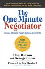 The One Minute Negotiator: Simple Steps to Reach Better Agreements: Simple Steps to Reach Better Agreements