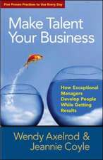 Make Talent Your Business: How Exceptional Managers Develop People While Getting Results: How Exceptional Managers Develop People While Getting Results