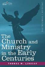 The Church and Ministry in the Early Centuries
