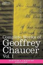 Complete Works of Geoffrey Chaucer, Vol. I